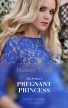 The Prince's Pregnant Mistress (Mills & Boon Modern) (Heirs Before Vows, Book 2) ekitaplar by Maisey Yates