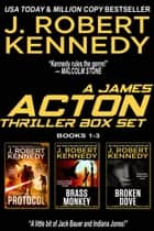 The James Acton Thrillers Series: Books 1-3 ebook by J. Robert Kennedy