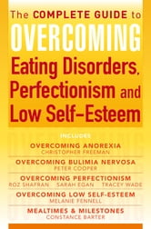 The Complete Guide to Overcoming Eating Disorders, Perfectionism and Low Self-Esteem (ebook bundle) ebook by Christopher Freeman,Constance Barter,Melanie Fennell