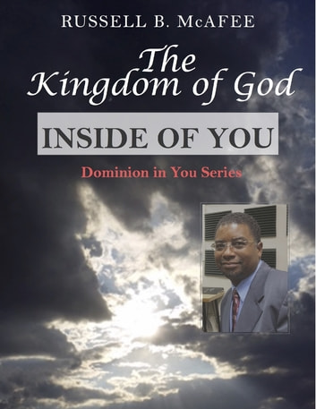 The Kingdom of God Inside of You ebook by Russell McAfee