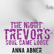 Night Trevor's Soul Came Loose, The - A Short Ghost Story Audiolibro by Anna Abner