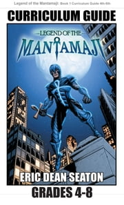 Legend of the Mantamaji: Book One Curriculum Guide Grades 4 to 8 ebook by Eric Dean Seaton, Sheila Unwin, Brandon Palas