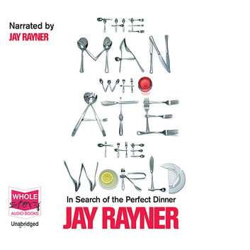 The Man Who Ate The World - In Search of the Perfect Dinner audiobook by Jay Rayner