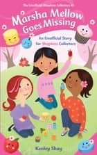 Marsha Mellow Goes Missing - An Unofficial Story for Shopkins Collectors ebook by Kenley Shay