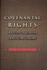 Covenantal Rights: A Study in Jewish Political Theory ebook by Novak, David