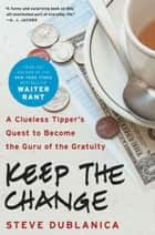 Keep the Change - A Clueless Tipper's Quest to Become the Guru of the Gratuity 電子書 by Steve Dublanica