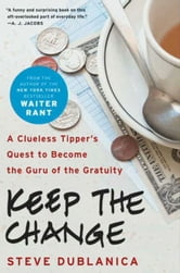 Keep the Change - A Clueless Tipper's Quest to Become the Guru of the Gratuity ebook by Steve Dublanica