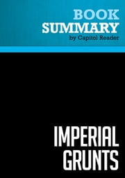 Summary of Imperial Grunts: The American Military on the Ground - Robert D. Kaplan ebook by Capitol Reader