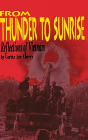 From Thunder to Sunrise - Reflections of Vietnam ebook by Turner Publishing,Corbin L Cherry