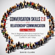 Conversation SKills 2.0 And Relationship Communication: 2-in-1 Bundle - The #1 Beginner's Guide to Improve Your Communication and Resolve Any Conflict in Just 7 days audiobook by David Clark