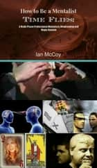 How to be a Mentalist: Time Flies ebook by Ian McCoy