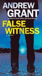 False Witness - A Novel ebook by Andrew Grant