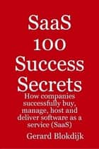SaaS 100 Success Secrets - How companies successfully buy, manage, host and deliver software as a service (SaaS) ebook by Gerard Blokdijk