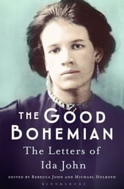 The Good Bohemian - The Letters of Ida John ebook by Michael Holroyd,Rebecca John