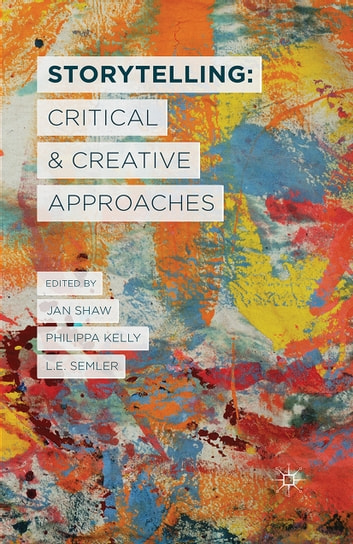 Storytelling: Critical and Creative Approaches ebook by