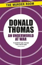 An Underworld at War - Spivs, Deserters, Racketeers and Civilians in the Second World War ebook by Donald Thomas