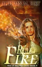 Rule of Fire ebook by Autumn M. Birt