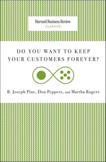 Do You Want to Keep Your Customers Forever? ebook by Joseph B. Pine,Don Peppers,Martha Rogers