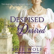 Despised & Desired - The Marquess' Passionate Wife audiobook by Bree Wolf