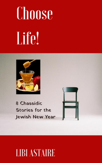 Choose Life! 8 Chassidic Stories for the Jewish New Year