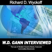 W.D. Gann Interview by Richard D. Wyckoff: The Law of Vibration Governs Stocks, Forex and Commodities Movements audiobook by Richard D. Wyckoff