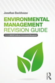 Environmental Management Revision Guide - For the NEBOSH Certificate in Environmental Management ebook by Jonathan Backhouse