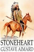 Stoneheart - A Romance ebook by Gustave Aimard