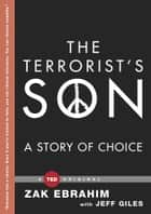 The Terrorist's Son - A Story of Choice ebook by Zak Ebrahim