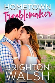 Hometown Troublemaker ebook by Brighton Walsh