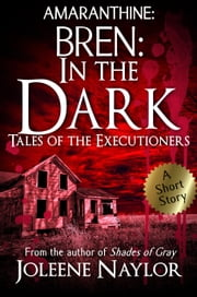 Bren: In the Dark (Tales of the Executioners) ebook by Joleene Naylor