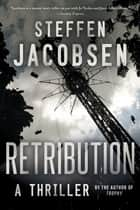 Retribution - A Thriller ebook by Steffen Jacobsen, Charlotte Barslund