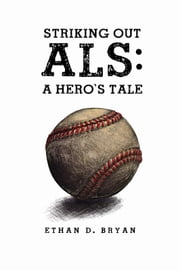 Striking Out ALS - A Hero's Tale ebook by Ethan D. Bryan