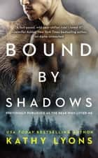 Bound by Shadows (previously published as The Bear Who Loved Me) ebook by Kathy Lyons
