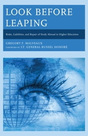 Look Before Leaping - Risks, Liabilities, and Repair of Study Abroad in Higher Education ebook by Gregory F. Malveaux