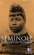 The Seminole Indians of Florida - With Original Illustrations ebook by Clay MacCauley