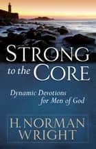 Strong to the Core ebook by H. Norman Wright