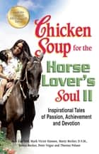 Chicken Soup for the Horse Lover's Soul II - Inspirational Tales of Passion, Achievement and Devotion ebook by Jack Canfield, Mark Victor Hansen