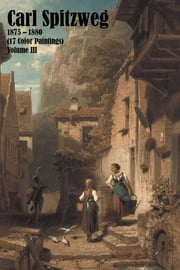 Carl Spitzweg 1875 – 1880 (17 Color Paintings) Volume III - (The Amazing World of Art) ebook by Simon Hansen