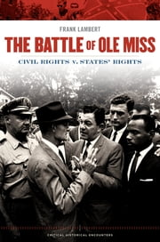 The Battle of Ole Miss - Civil Rights v. States' Rights ebook by Frank Lambert