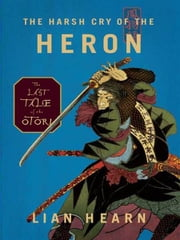 The Harsh Cry of the Heron - The Last Tale of the Otori ebook by Lian Hearn