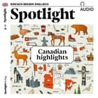 Englisch lernen Audio - Kanada - Spotlight Audio 11/18 - Canadian highlights audiobook by