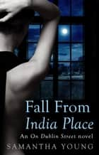 Fall From India Place 電子書籍 by Samantha Young
