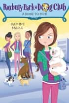 Roxbury Park Dog Club #6: A Bone to Pick ebook by Daphne Maple, Annabelle Metayer