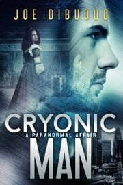 Cryonic Man: A Paranormal Affair ebook by Joe DiBuduo