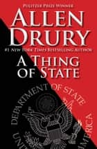 A Thing of State ebook by Allen Drury