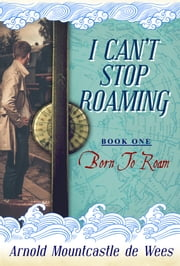 I Can't Stop Roaming, Book 1: Born to Roam ebook by Arnold Mountcastle de Wees