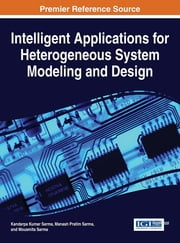 Intelligent Applications for Heterogeneous System Modeling and Design ebook by Kandarpa Kumar Sarma,Manash Pratim Sarma,Mousmita Sarma