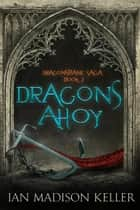 Dragons Ahoy - Dragonsbane Saga, #2 ebook by Ian Madison Keller