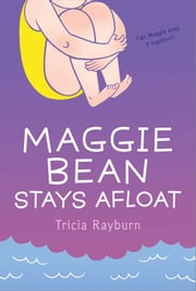 Maggie Bean Stays Afloat ebook by Tricia Rayburn
