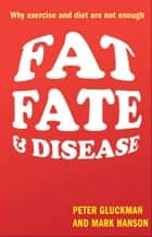 Fat, Fate, and Disease ebook by Peter Gluckman,Mark Hanson